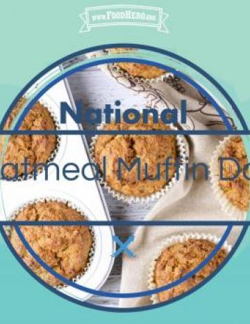 National Oatmeal Muffin Day December 19th